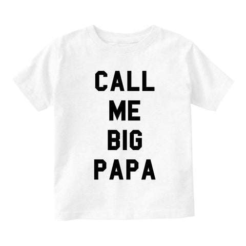 Call Me Big Papa Infant Toddler Kids T-Shirt in White