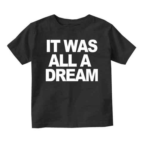 It Was All A Dream Infant Toddler Kids T-Shirt in Black