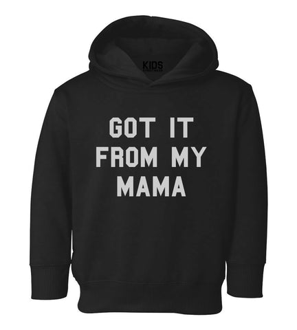 Got It From My Mama Toddler Kids Pullover Hoodie Hoody in Black