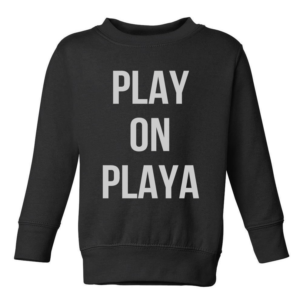 Play On Playa Toddler Kids Sweatshirt in Black