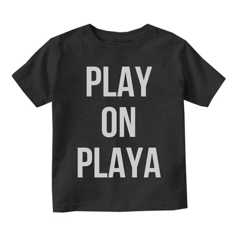 Play On Playa Infant Toddler Kids T-Shirt in Black