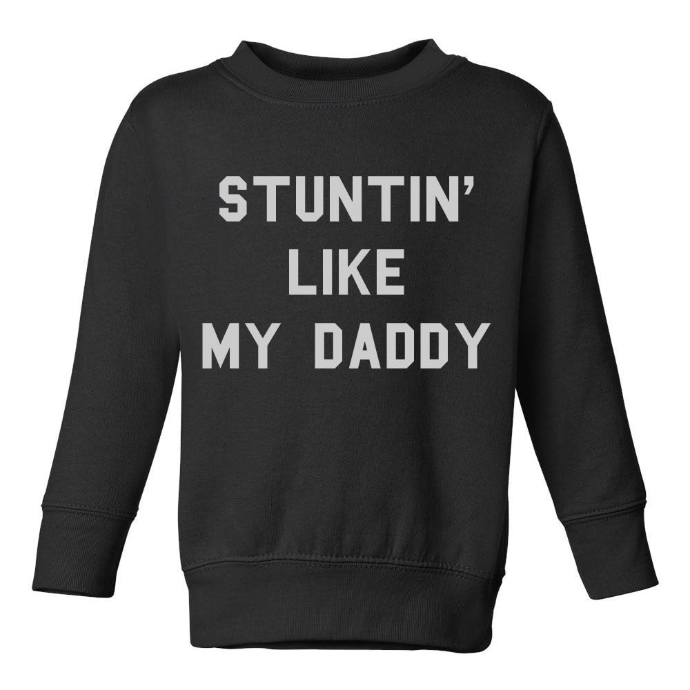 Stuntin Like My Daddy Toddler Kids Sweatshirt in Black