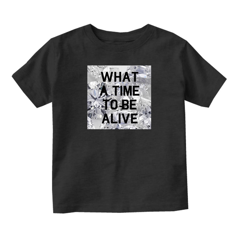 What A Time To Be Alive Infant Toddler Kids T-Shirt in Black
