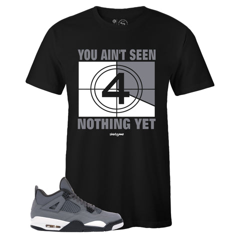 Men's Black Crew Neck AIN'T SEEN NOTHING YET T-shirt To Match Air Jordan Retro 4 Cool Grey