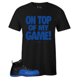 Men's Black Crew Neck ON TOP OF MY GAME T-shirt To Match Air Jordan Retro 12 Game Royal