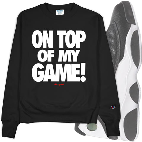 Men's Black Crew Neck ON TOP OF MY GAME Champion Sweatshirt to Match Air Jordan Retro 13 Reverse He Got Game