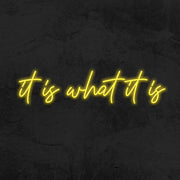 It is what it is - LED Neon Sign