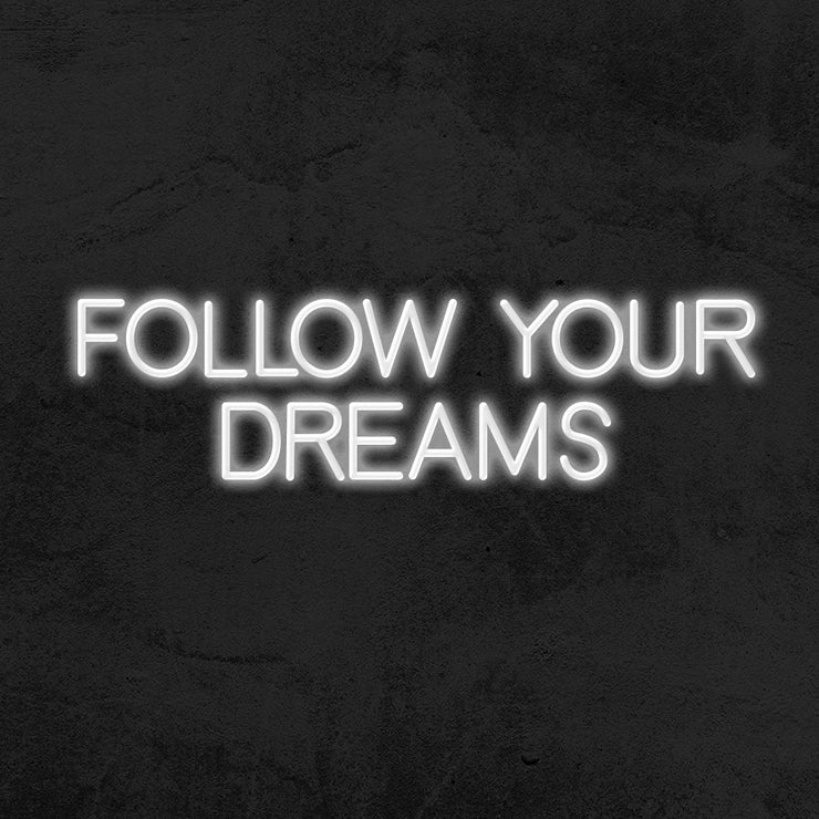 follow your dreams neon sign led mk neon