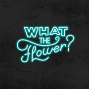 What the flower ? - LED Neon Sign