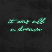 It was all a dream - LED Neon Sign