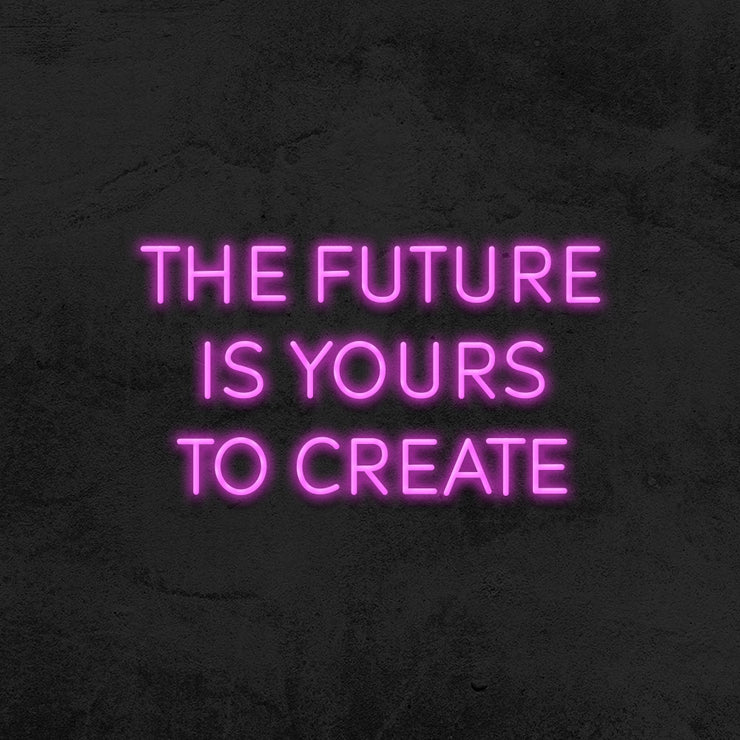 the future is yours to create neon sign led mk neon