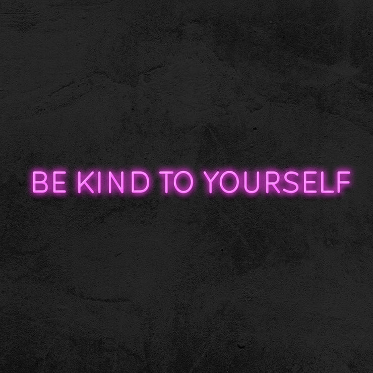 be kind to yourself neon sign LED MK neon