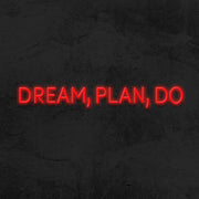 Dream, Plan, Do - LED Neon Sign