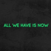 All we have is now neon sign LED home decor mk neon