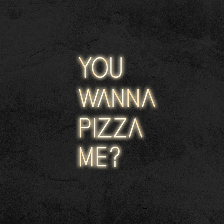 You wanna pizza me ? - LED Neon Sign