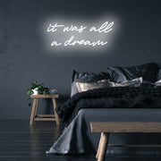 It was all a dream - LED Neon Sign - MK Neon