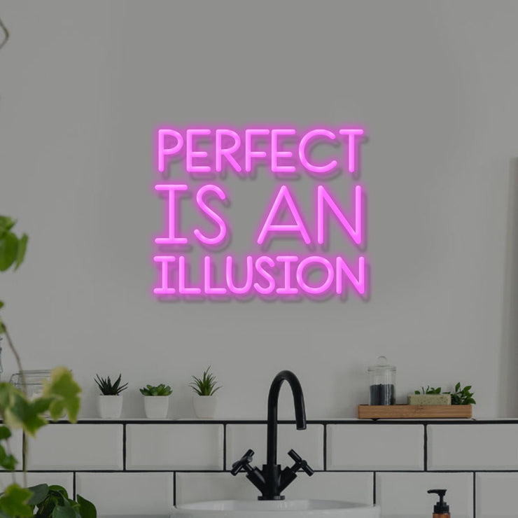 Perfect is an illusion - LED Neon Sign