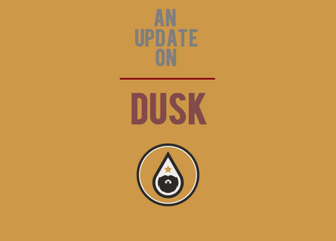 An Update On: Dusk