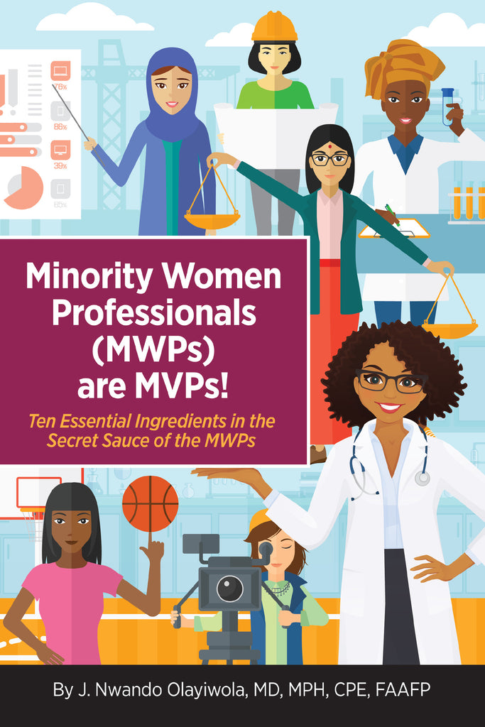 Minority Women Professionals (MWPs) are MVPs!  Ten Essential Ingredients in the Secret Sauce of the MWPs