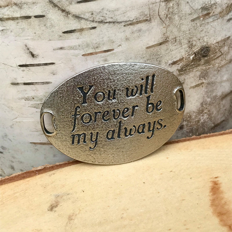 "Silver oval Lenny & Eva bracelet sentiment that reads, ""You will forever be my always."""