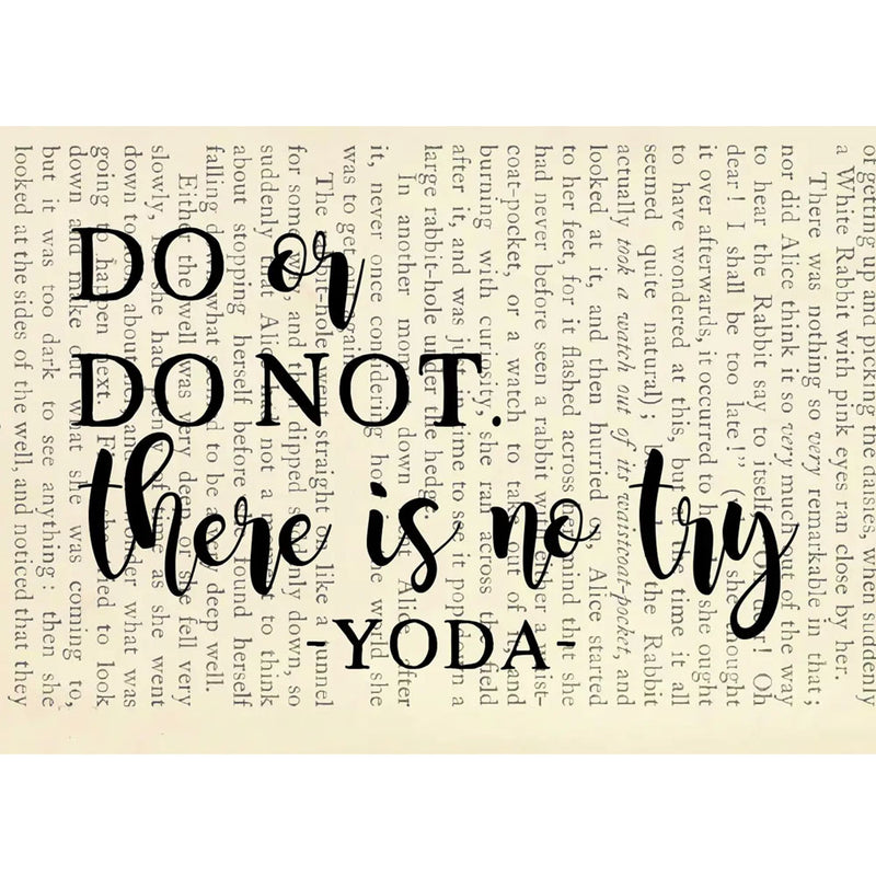 """Do or do not. There is no try -Yoda-"" is printed on a recycled page from a book."