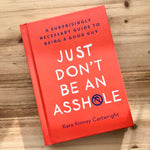 Just Don't Be an Assh0le is kind of a how to be a good person for dummies guide.