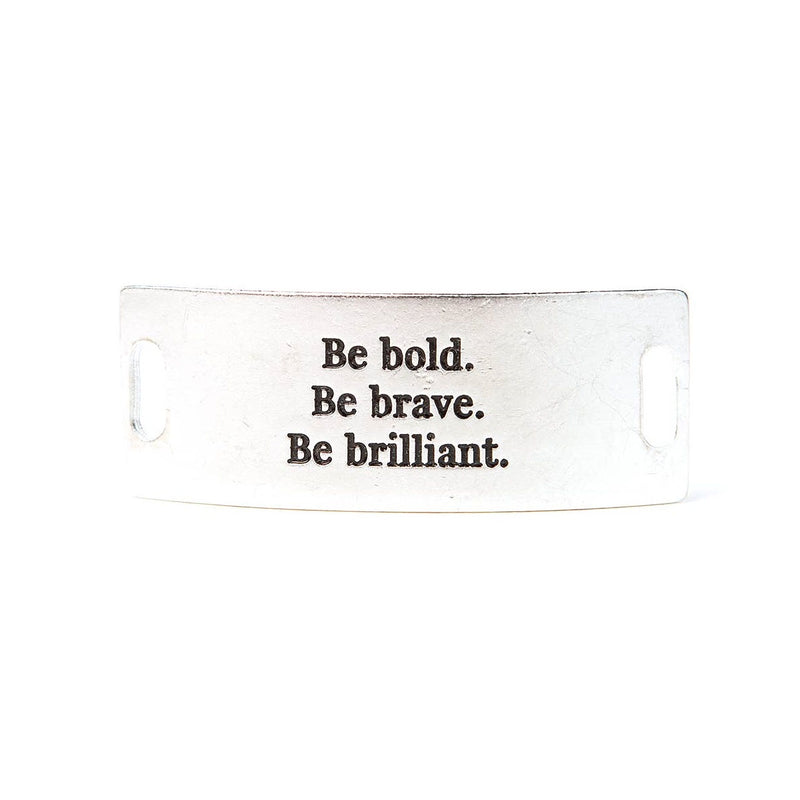 "Silver Lenny & Eva bracelet sentiment that says, ""Be bold. Be brave. Be brilliant."""