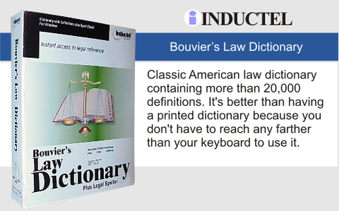 This dictionary defines legal terms according to Bouvier.  Comprehensive.  Employs the complete text of Bouviers Law Dictionary (1856 ed.) to define legal terms from over 20,000 entries!  Efficient.  Fast, easy, direct access to all entries.  No need to scroll unless you want to.  Organized .  Includes bookmarks manager and history manager.  Media options: Download, CD, and browser app. Browser app is a one year subscription.