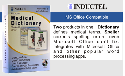 The Inductel Medical Dictionary defines medical terms, provides audio pronunciations, displays illustrations, and speaks definitions. Features more than 63,000 entries from all medical specialties. Provides fast, easy access to all entries. No need to scroll unless you want to.  Also features a lookup history manager allowing you to quickly revisit previous lookups.  It includes a full copy of the Inductel Medical Spell Checker too.