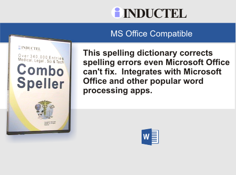 Does your Microsoft Office flag medical, legal, scientific, or technical words as misspelled even when they are spelled correctly?  Does the spell check also fail to suggest corrections for truly misspelled words?  Solution.  Our Combo Speller.  Installs in 5 minutes, and corrects spelling errors even Microsoft Office cannot fix.