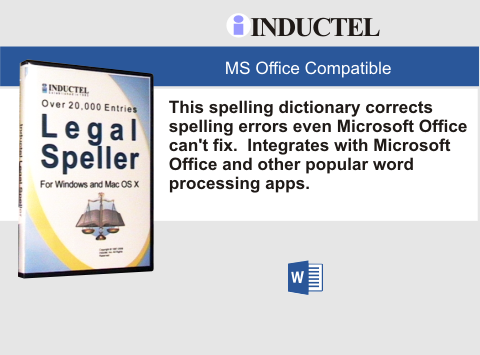 Does your Microsoft Office flag legal words as misspelled even when they are spelled correctly? Oh my!  Does your spell check also fail to suggest corrections for truly misspelled legal words? Oh oh!  Solution.  Our Inductel Legal Speller.  Installs in 5 minutes, and corrects spelling errors even Microsoft Office cannot fix. Okay!