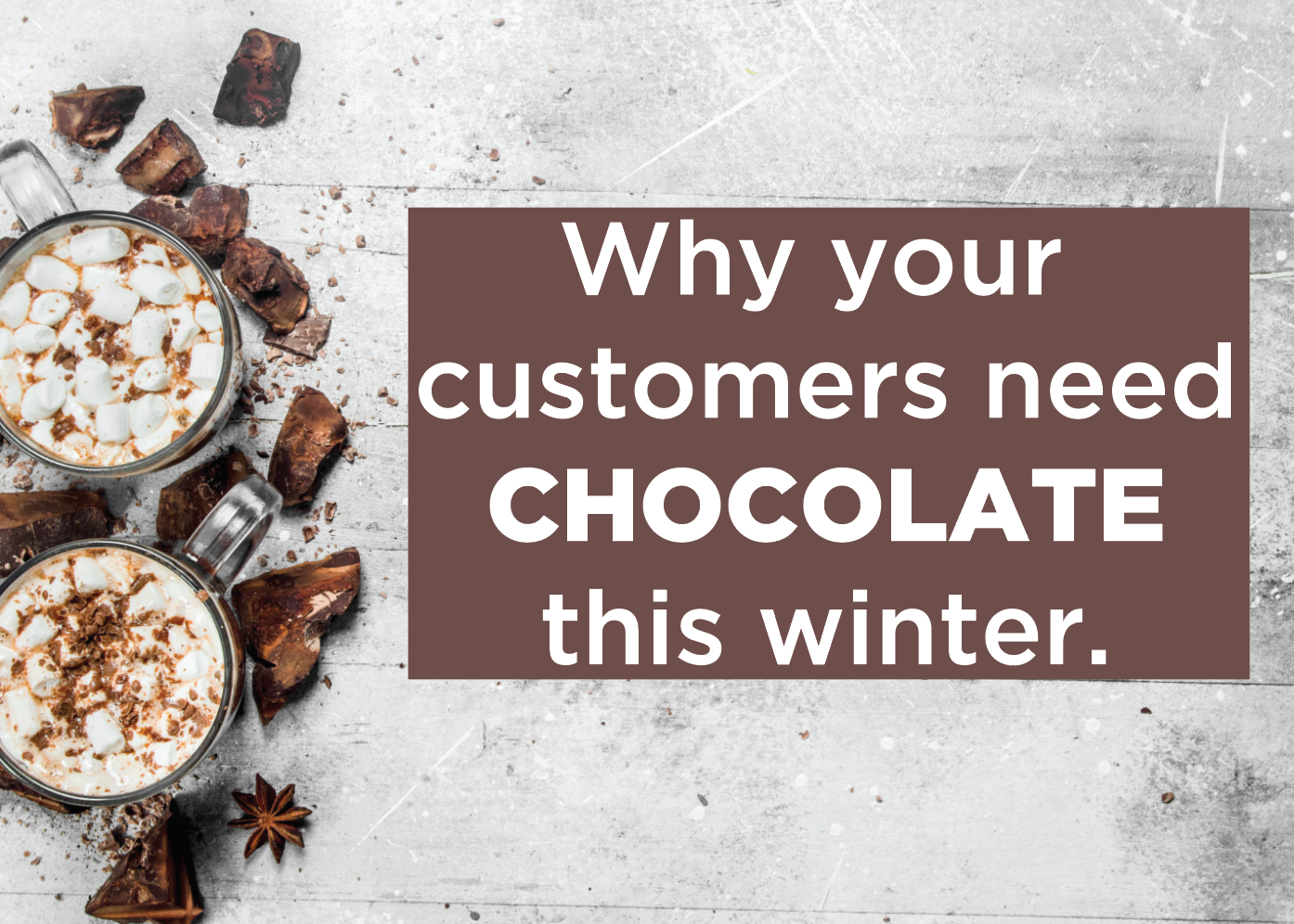 Why Your Customers Need Chocolate This Winter