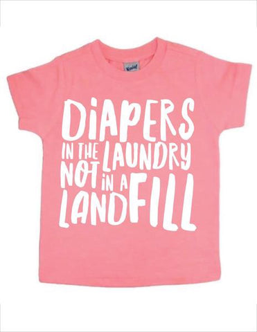 Diapers in the Laundry Not in a Landfill T-Shirt - Flamingo