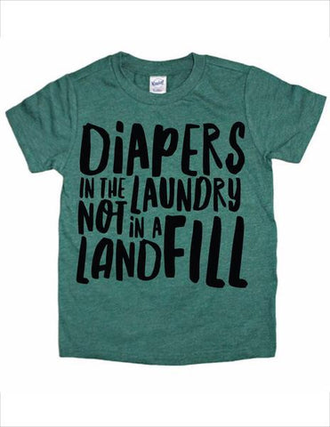 Diapers in the Laundry Not in a Landfill T-Shirt - Green