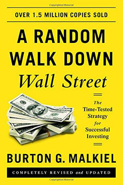 A Random Walk down Wall Street: The Time-tested Strategy for Successful Investing