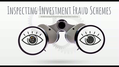 Lecture 24 - Inspecting Investment Fraud Schemes (Video Class)