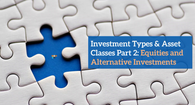 Lecture 3 - Investment Types & Asset Classes Part 2 - Equities and Alternative Investments (Video Class)