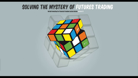 Lecture 15 - Solving the Mystery of Futures Trading (Video Class)