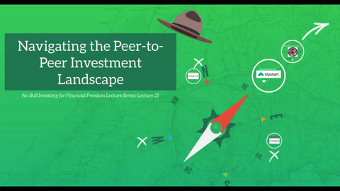 Lecture 21 - Navigating the Peer to Peer Investment Landscape (Video Class)
