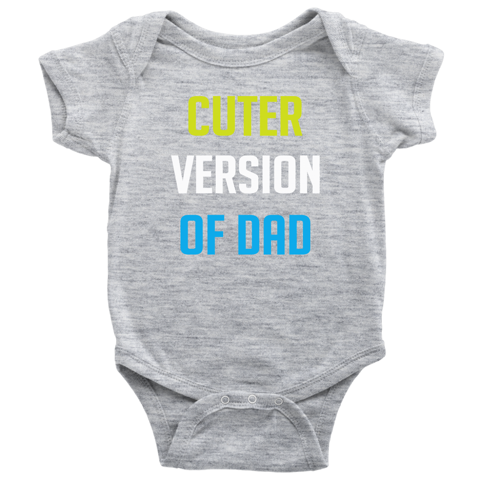 "BABY BOY/GIRL ""Cuter Version of dad"" ONESIE"