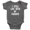 "BABY BOY/GIRL ""I Still live with my parents"" ONESIE"