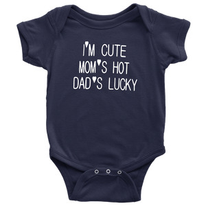 "BABY BOY/GIRL ""Im cute, mom is hot and dad is lucky"" ONESIE"