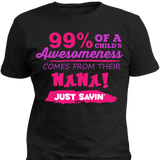 99% Of A Childs Awesomeness Come From Their Nana Just Sayin - Discount Store Pro - 1