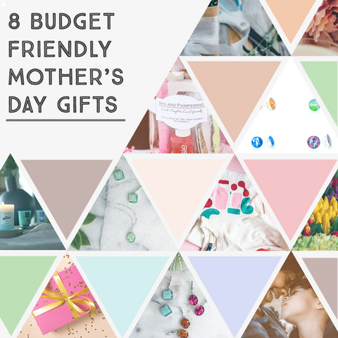 8 budget friendly mother's day gift ideas