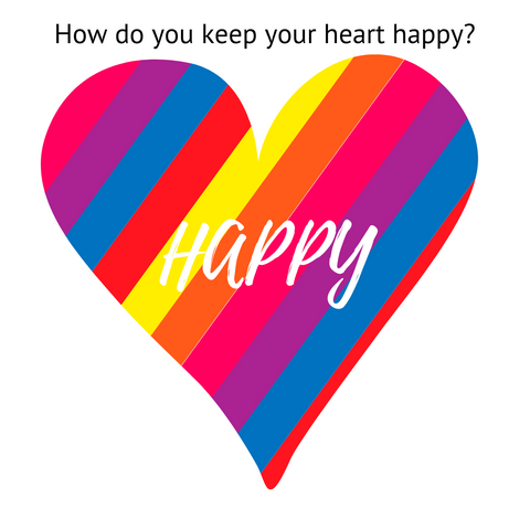 How do you keep your heart happy?