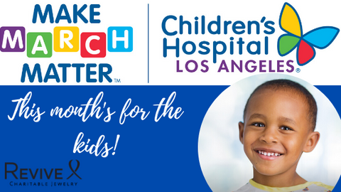 make march matter, children's hospital los Angeles and Revive Jewelry logo with smiling child this month's for the kids!
