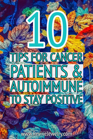 10 tips for cancer patients and the autoimmune community to stay positive and continue self-care