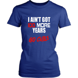 I AIN'T GOT 100 MORE YEARS - Go Cubs World Series 2016 Edition