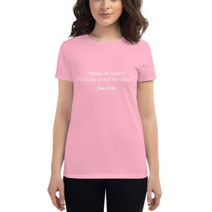 Punday Brunch - Unfamous Quotes - Beans On Toast? Women's Fashion Fit Tee - The Comfort Crusade Shopping Lounge