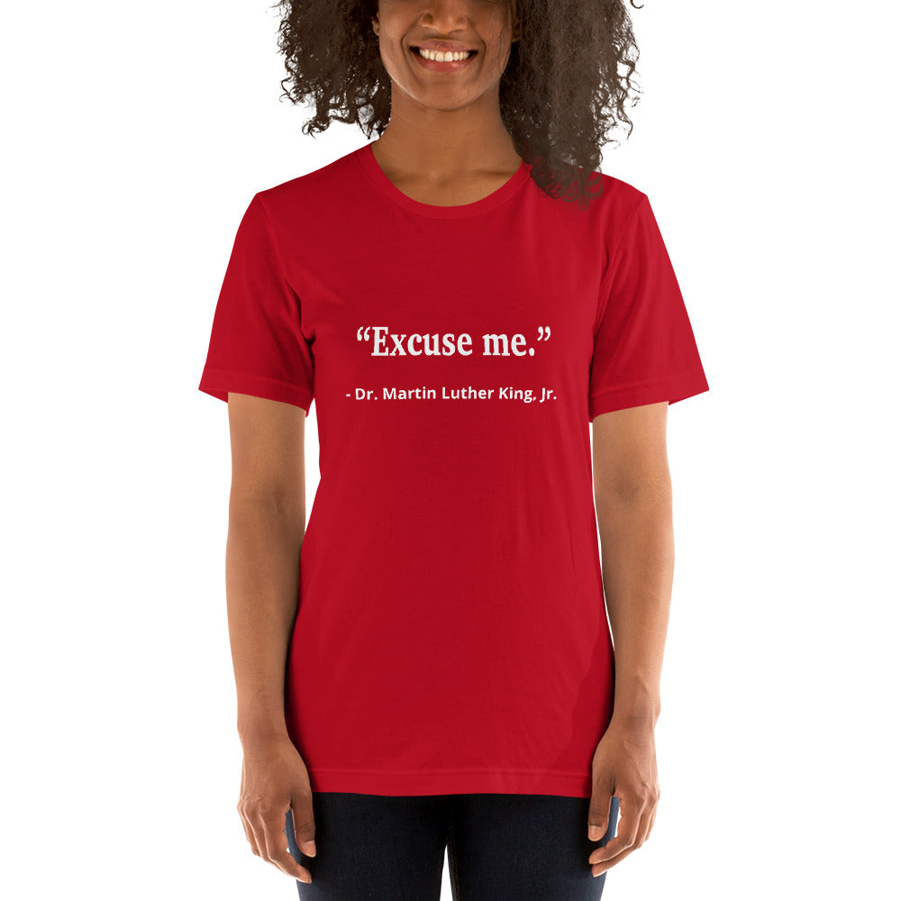 Punday Brunch - Unfamous Quotes - Excuse Me MLK Unisex T-Shirt - The Comfort Crusade Shopping Lounge